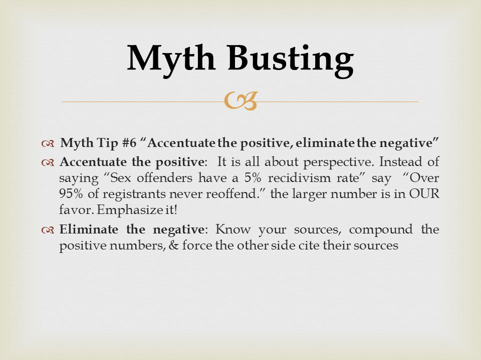 Myth Busting Myth Tip #6 Accentuate the positive, eliminate the negative