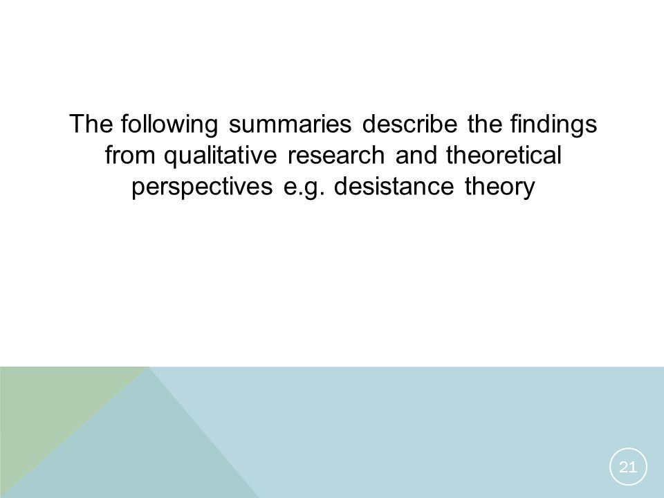 The following summaries describe the findings from qualitative research and theoretical perspectives e.g.
