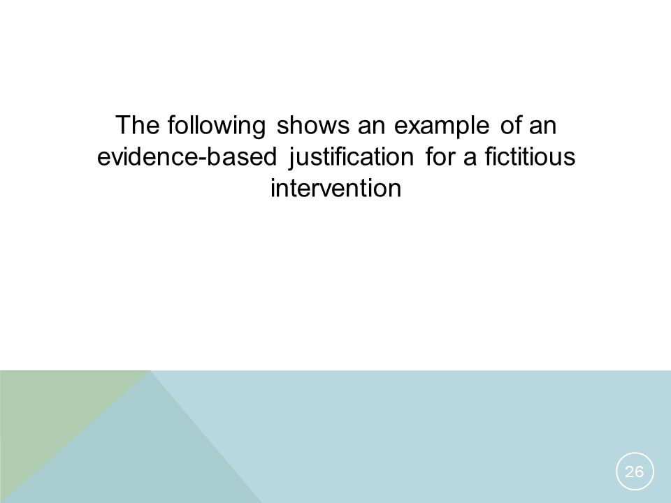 The following shows an example of an evidence-based justification for a fictitious intervention