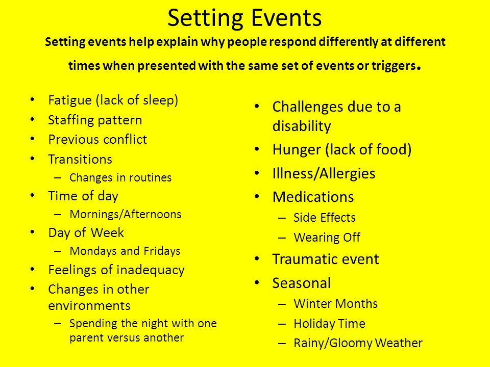 Setting Events Setting events help explain why people respond differently at different times when presented with the same set of events or triggers.