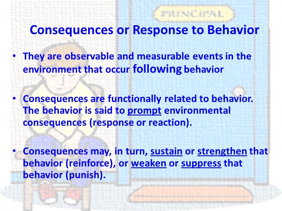 Consequences or Response to Behavior