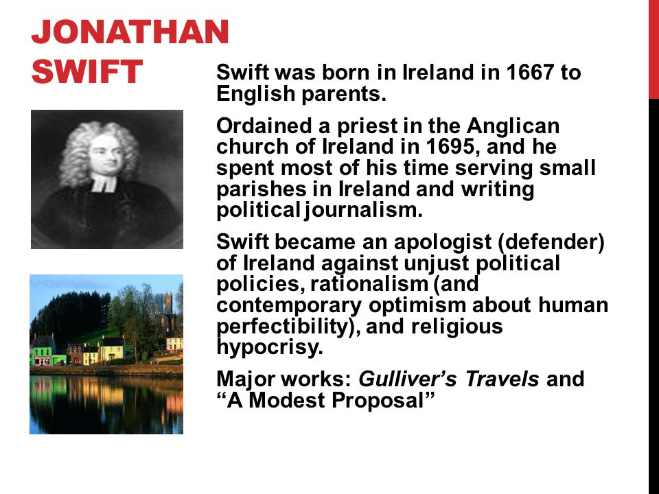 Jonathan Swift Swift was born in Ireland in 1667 to English parents.