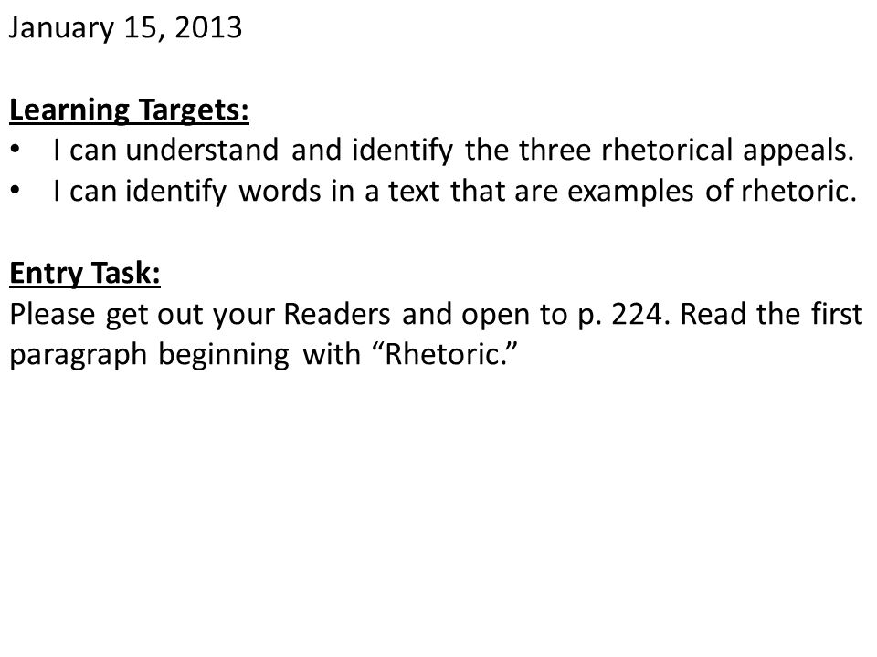 January 15, 2013 Learning Targets: I can understand and identify the three rhetorical appeals.