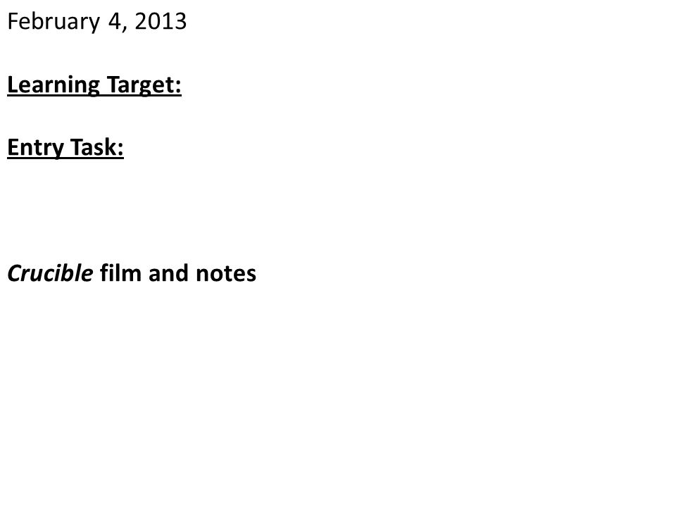 February 4, 2013 Learning Target: Entry Task: Crucible film and notes