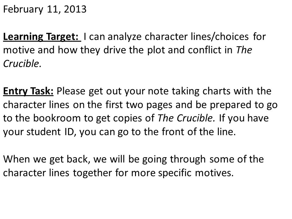 February 11, 2013 Learning Target: I can analyze character lines/choices for motive and how they drive the plot and conflict in The Crucible.