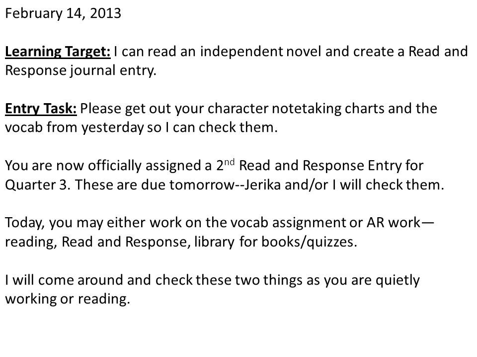 February 14, 2013 Learning Target: I can read an independent novel and create a Read and Response journal entry.