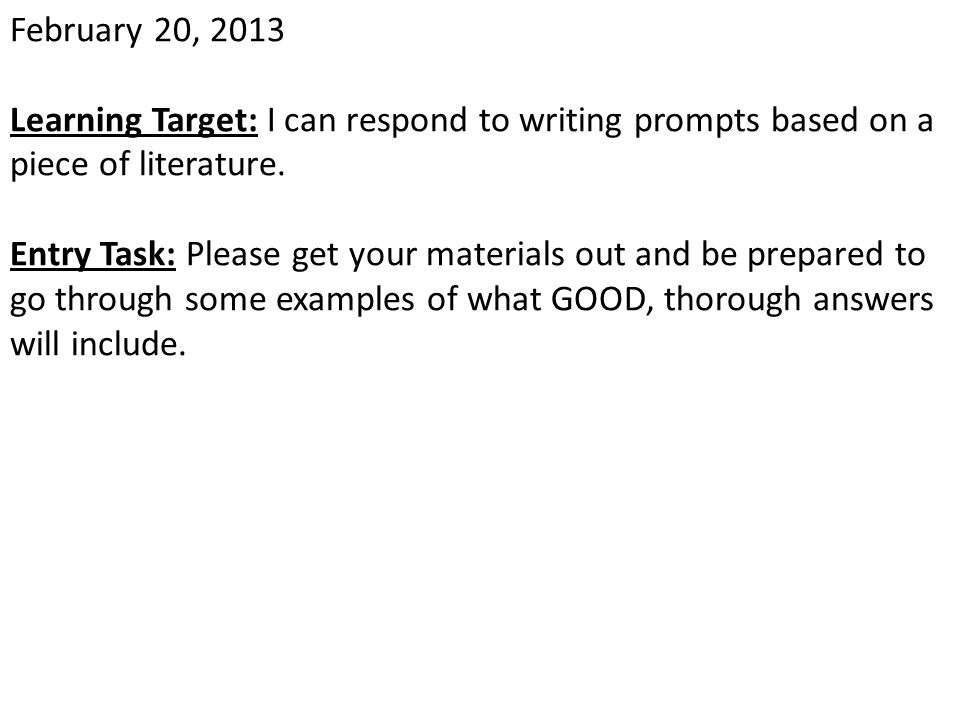 February 20, 2013 Learning Target: I can respond to writing prompts based on a piece of literature.