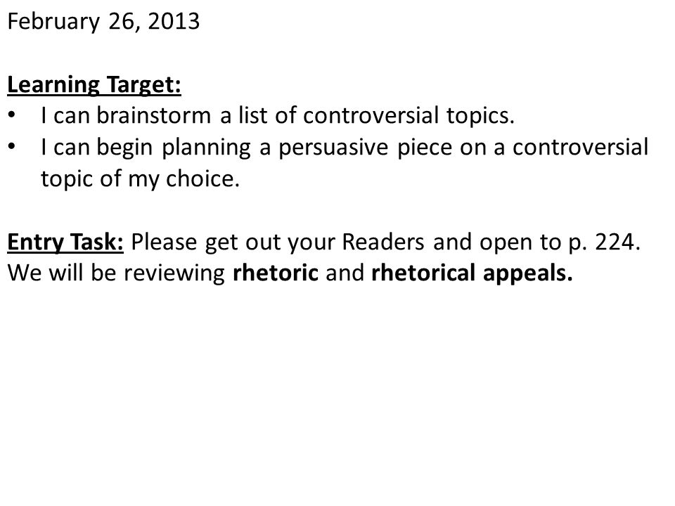 February 26, 2013 Learning Target: I can brainstorm a list of controversial topics.