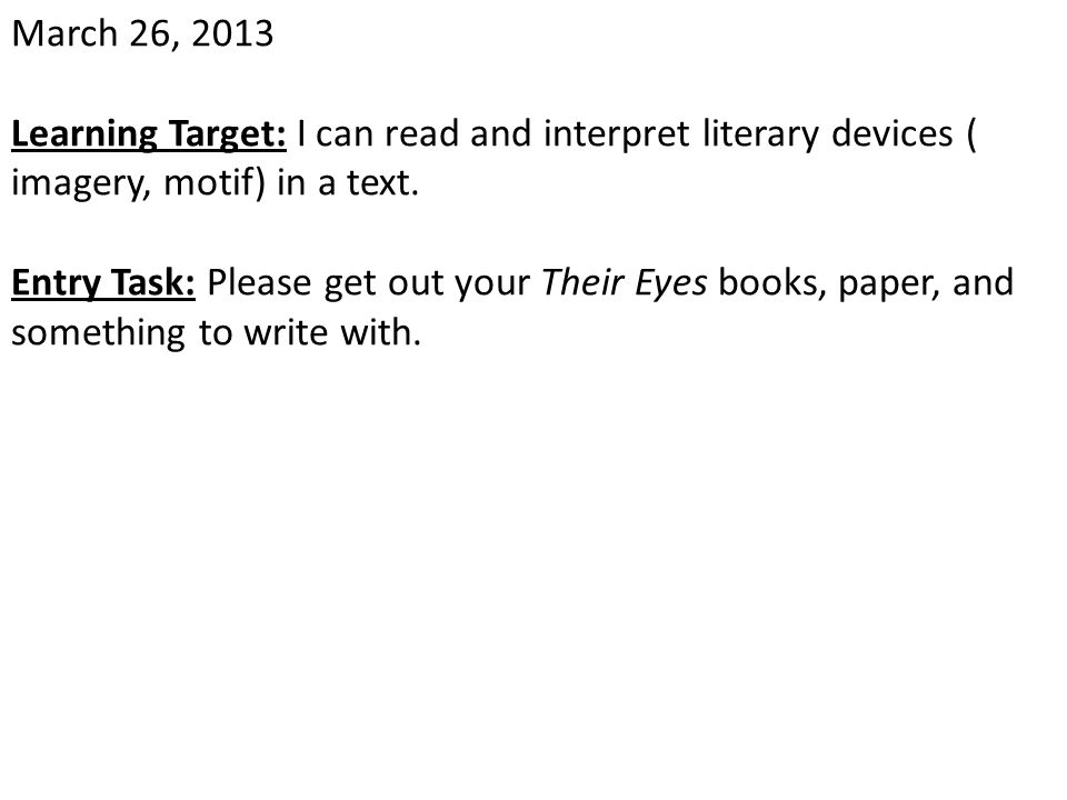 March 26, 2013 Learning Target: I can read and interpret literary devices ( imagery, motif) in a text.