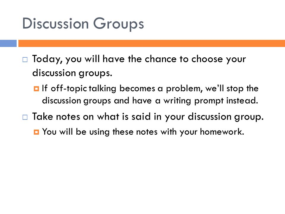 Discussion Groups Today, you will have the chance to choose your discussion groups.