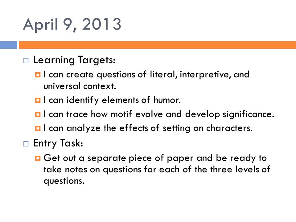 April 9, 2013 Learning Targets: Entry Task: