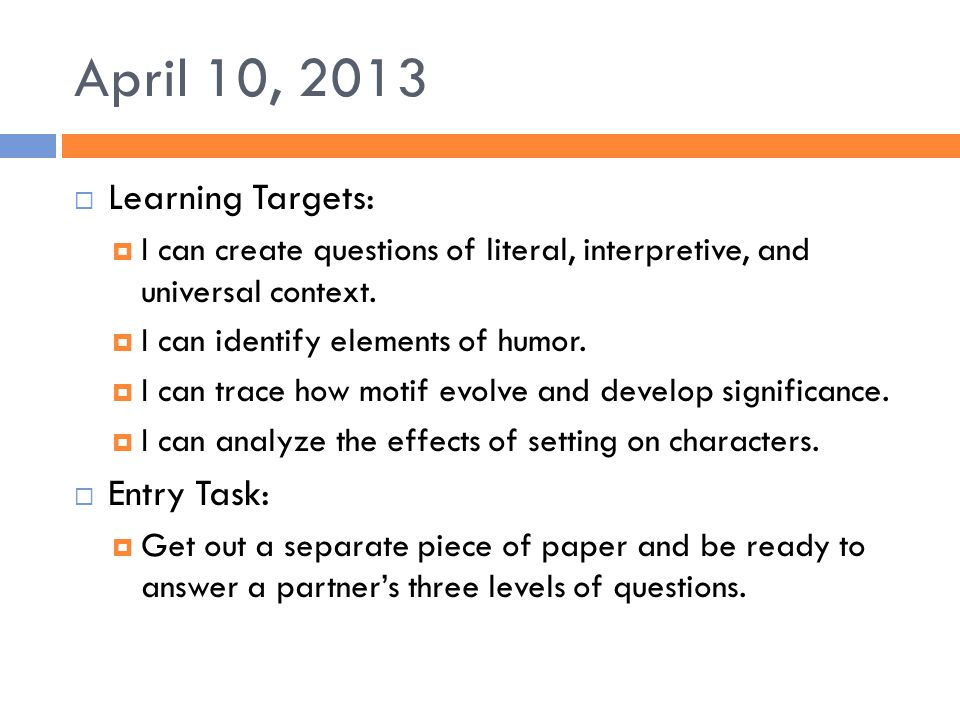April 10, 2013 Learning Targets: Entry Task: