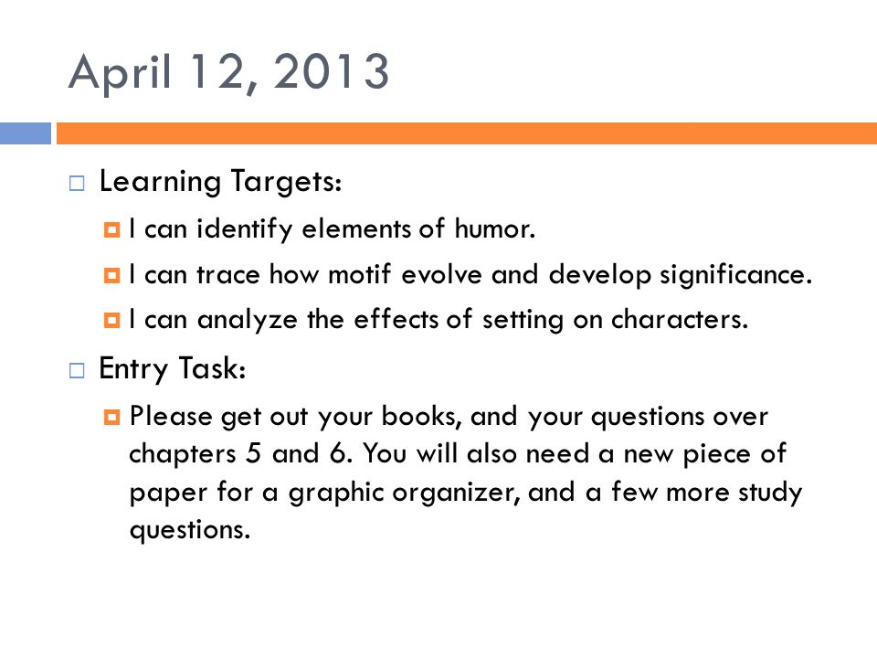 April 12, 2013 Learning Targets: Entry Task: