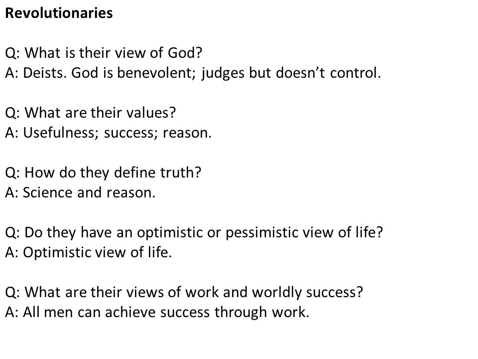 Revolutionaries Q: What is their view of God A: Deists. God is benevolent; judges but doesn't control.