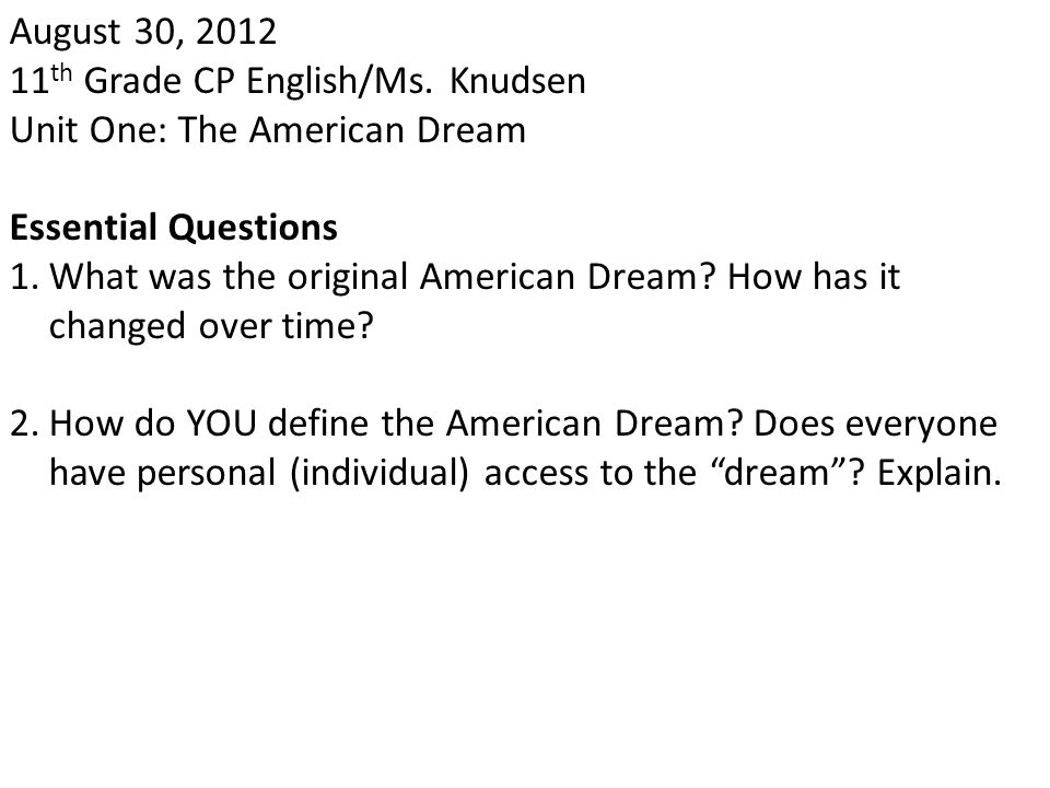 August 30, 2012 11th Grade CP English/Ms. Knudsen. Unit One: The American Dream. Essential Questions.