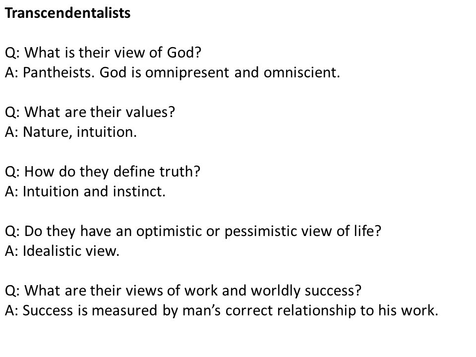 Transcendentalists Q: What is their view of God A: Pantheists. God is omnipresent and omniscient.