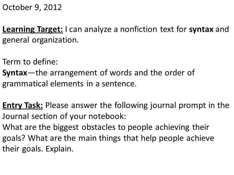October 9, 2012 Learning Target: I can analyze a nonfiction text for syntax and general organization.