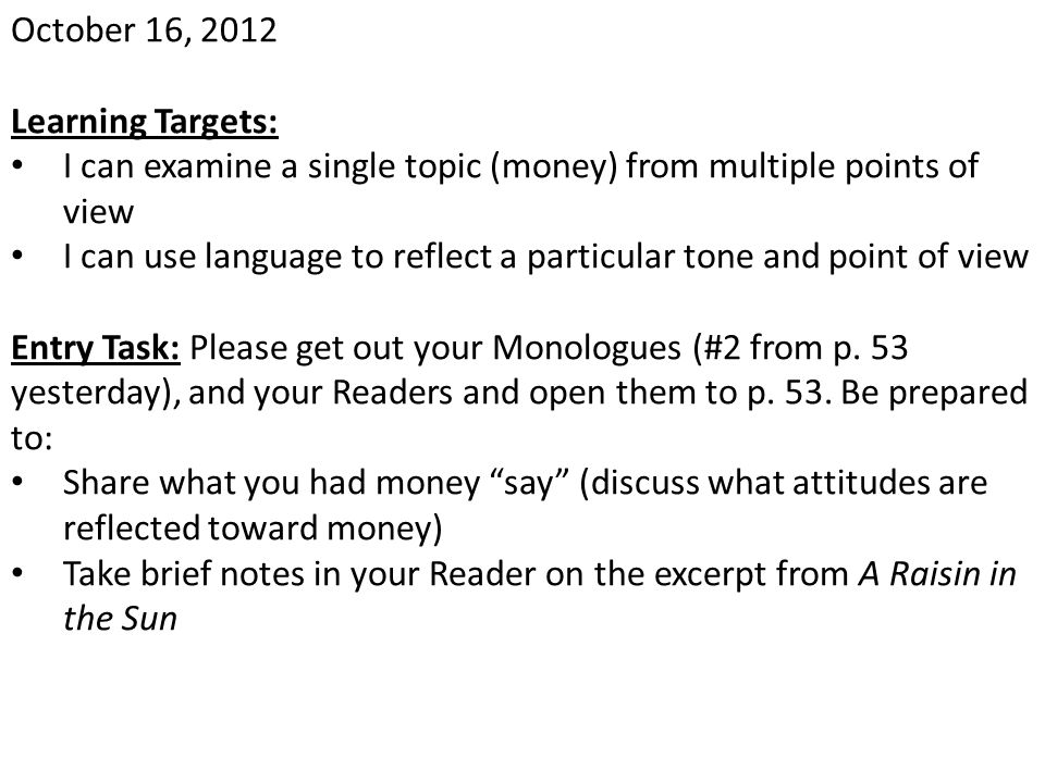 October 16, 2012 Learning Targets: I can examine a single topic (money) from multiple points of view.