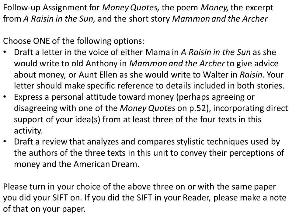 Follow-up Assignment for Money Quotes, the poem Money, the excerpt from A Raisin in the Sun, and the short story Mammon and the Archer
