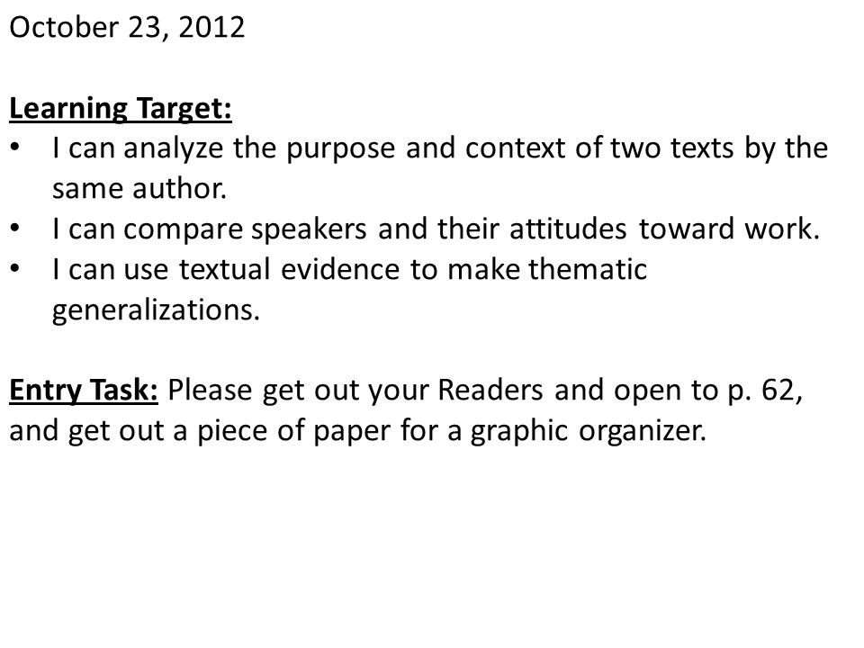 October 23, 2012 Learning Target: I can analyze the purpose and context of two texts by the same author.