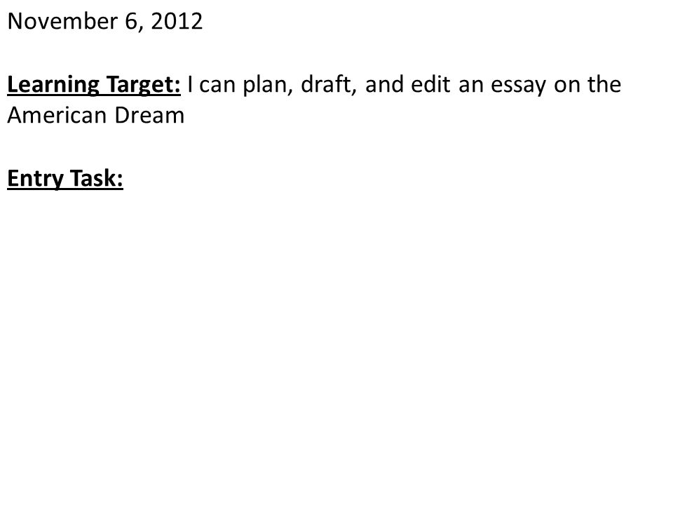 November 6, 2012 Learning Target: I can plan, draft, and edit an essay on the American Dream.