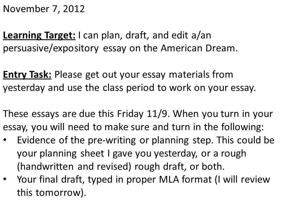 November 7, 2012 Learning Target: I can plan, draft, and edit a/an persuasive/expository essay on the American Dream.