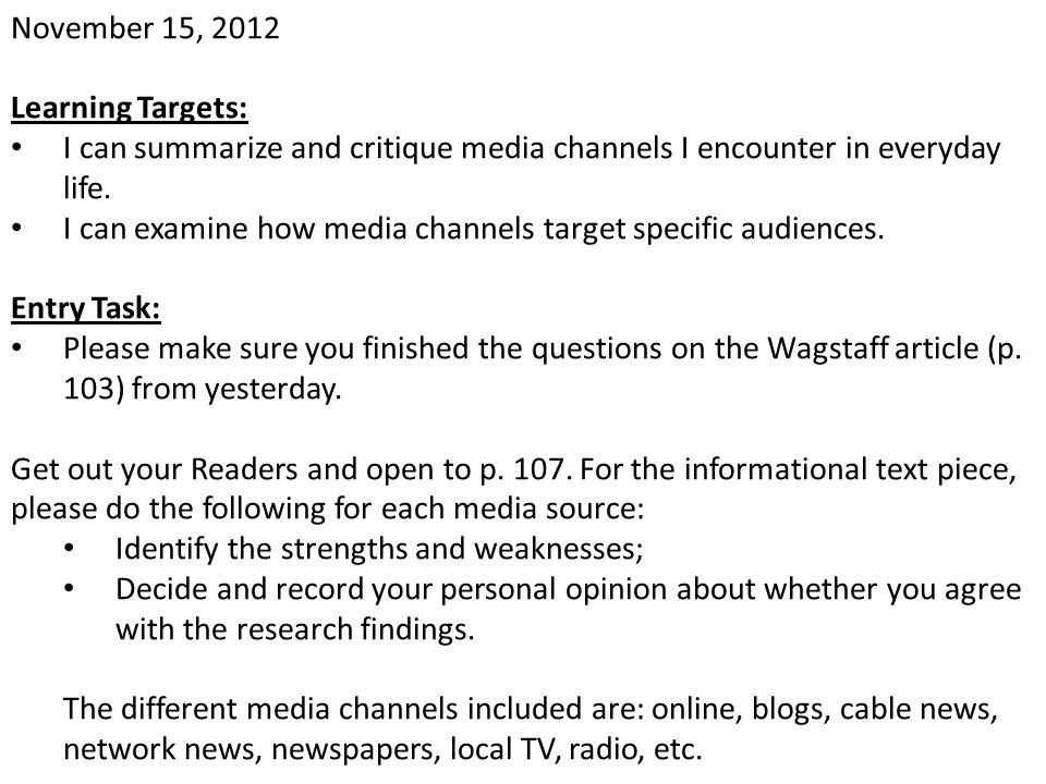 November 15, 2012 Learning Targets: I can summarize and critique media channels I encounter in everyday life.