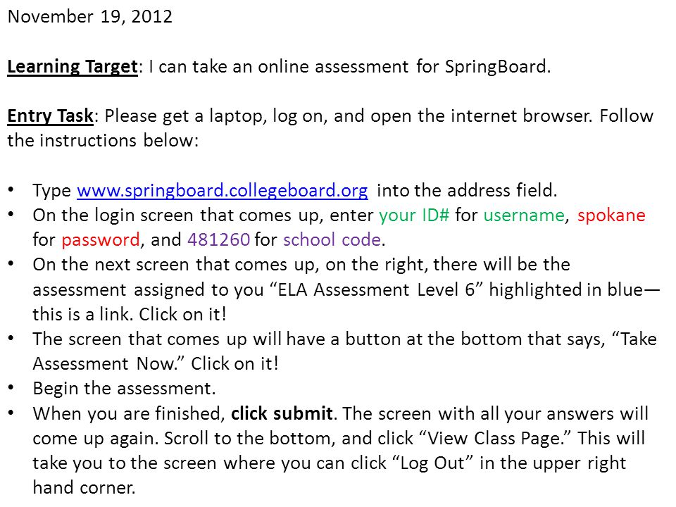 November 19, 2012 Learning Target: I can take an online assessment for SpringBoard.