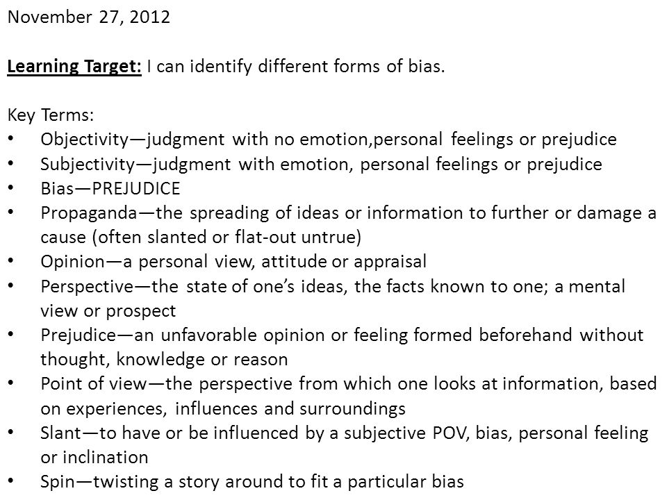 November 27, 2012 Learning Target: I can identify different forms of bias. Key Terms:
