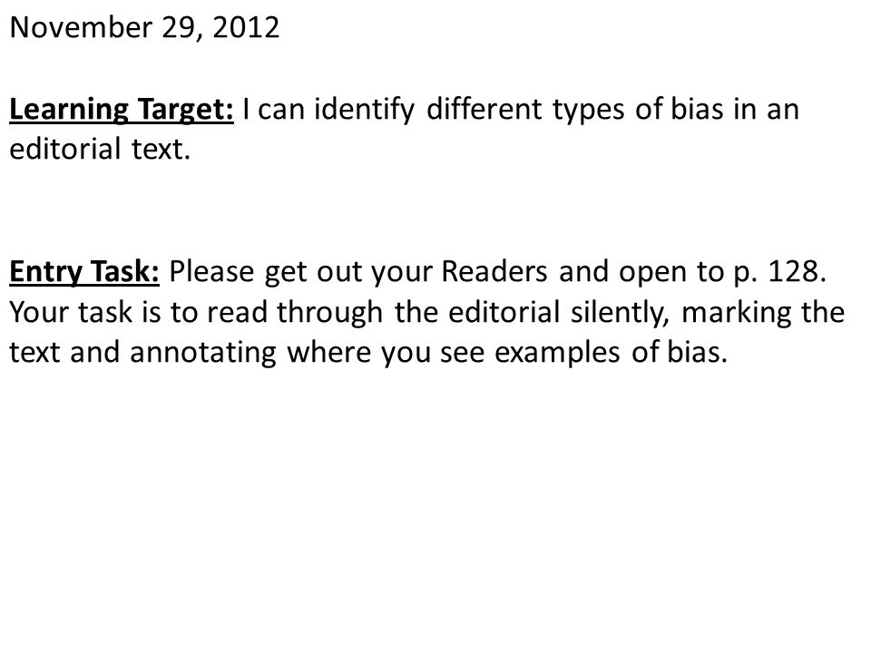 November 29, 2012 Learning Target: I can identify different types of bias in an editorial text.