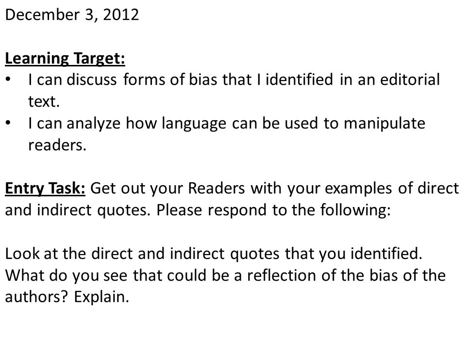 December 3, 2012 Learning Target: I can discuss forms of bias that I identified in an editorial text.