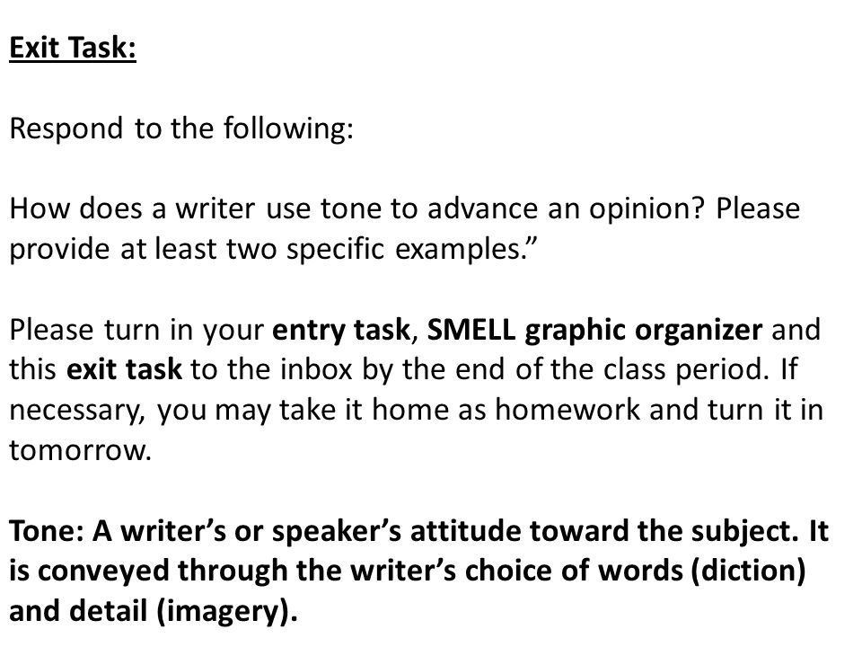 Exit Task: Respond to the following: How does a writer use tone to advance an opinion Please provide at least two specific examples.