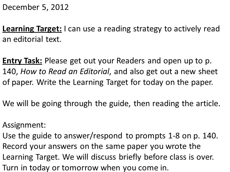 December 5, 2012 Learning Target: I can use a reading strategy to actively read an editorial text.