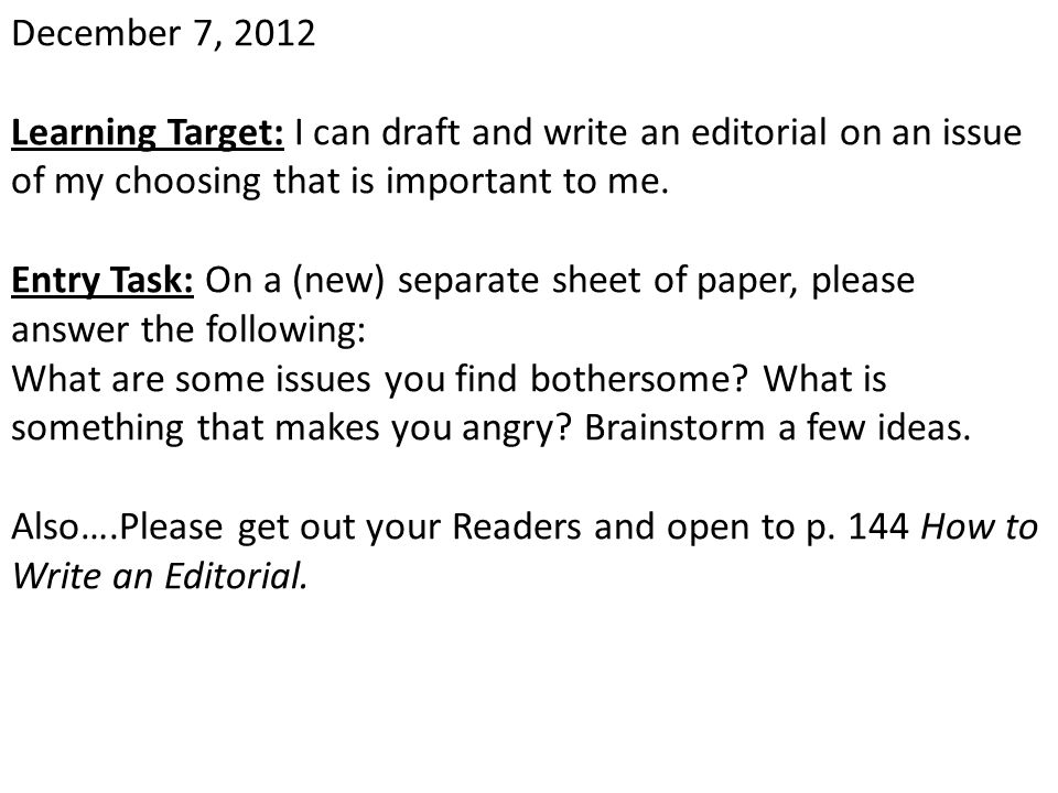 December 7, 2012 Learning Target: I can draft and write an editorial on an issue of my choosing that is important to me.