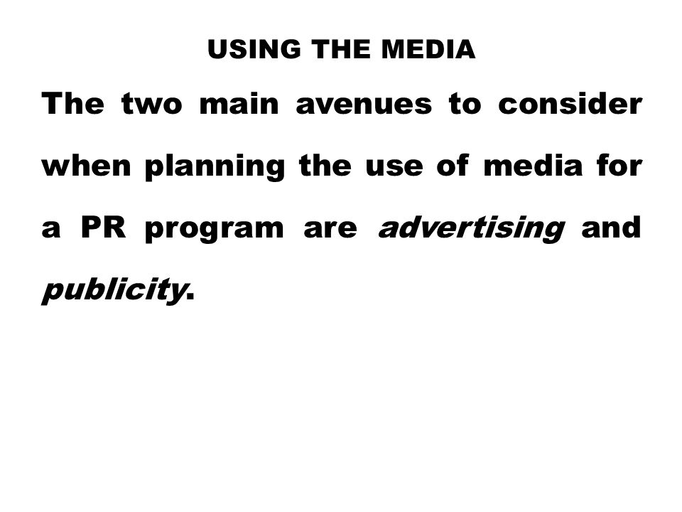Using the Media The two main avenues to consider when planning the use of media for a PR program are advertising and publicity.