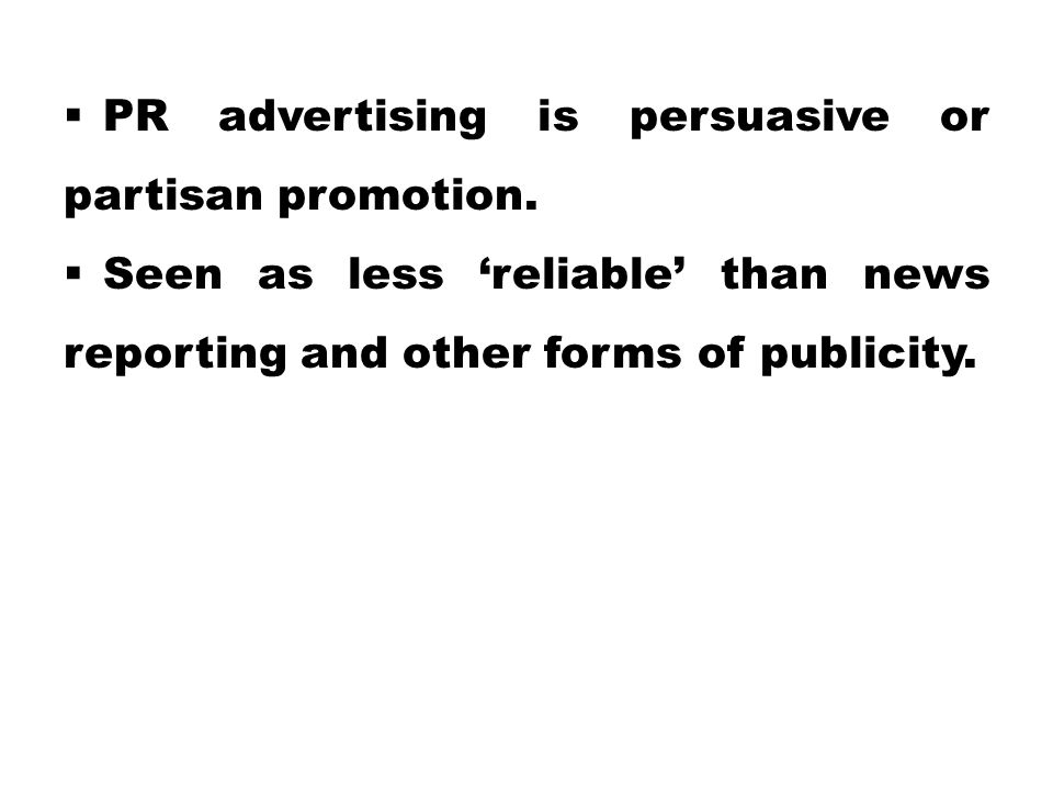 PR advertising is persuasive or partisan promotion.