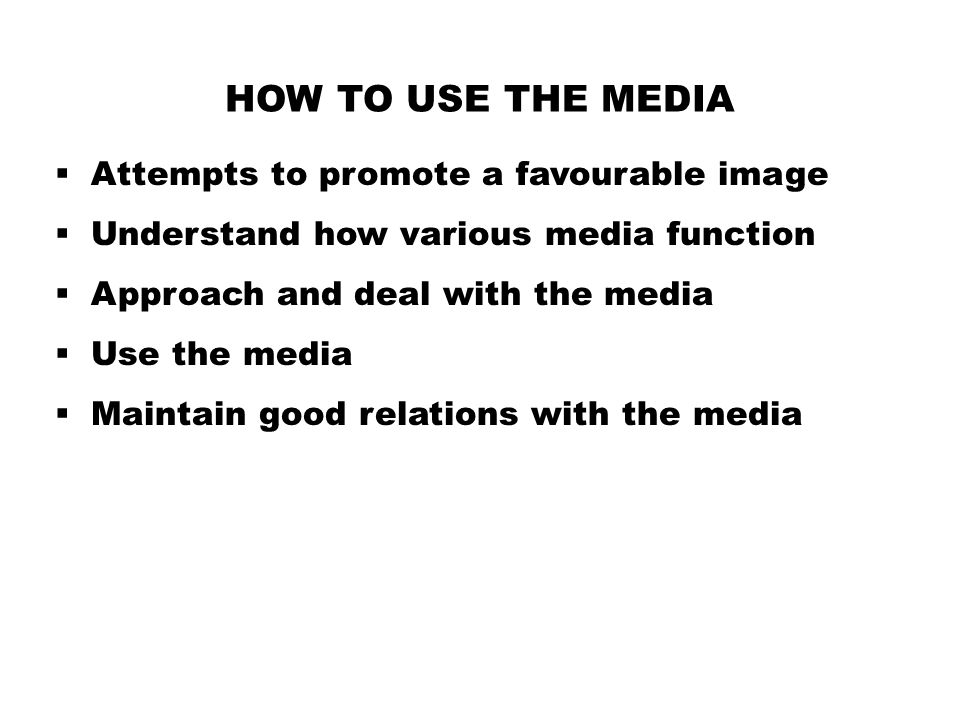 How to use the media Attempts to promote a favourable image