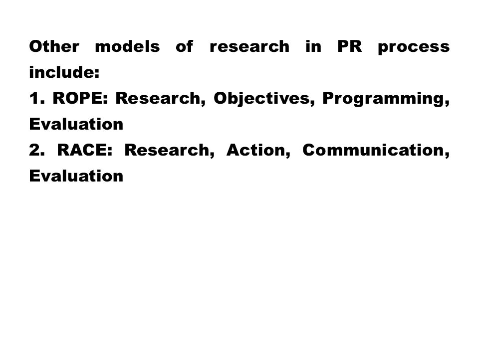 Other models of research in PR process include: 1
