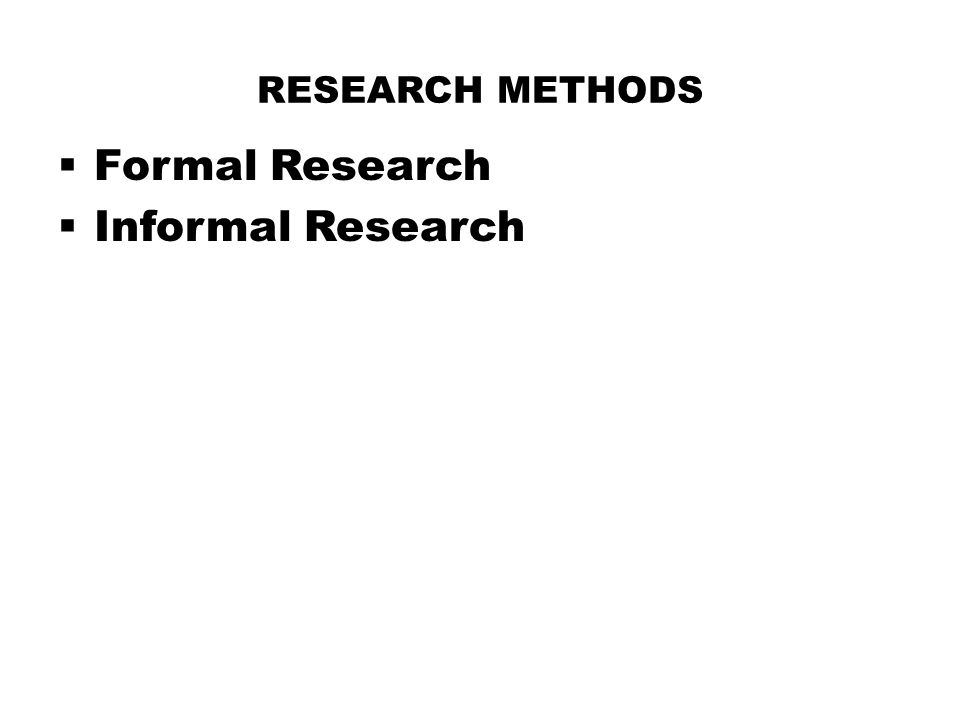 Research Methods Formal Research Informal Research