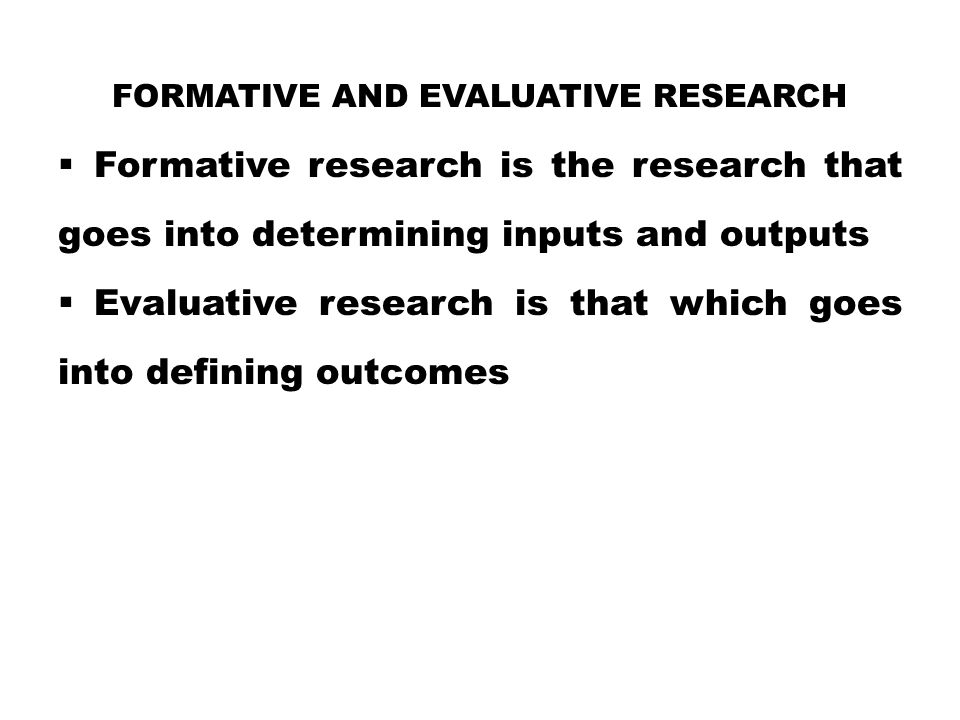 Formative and Evaluative Research