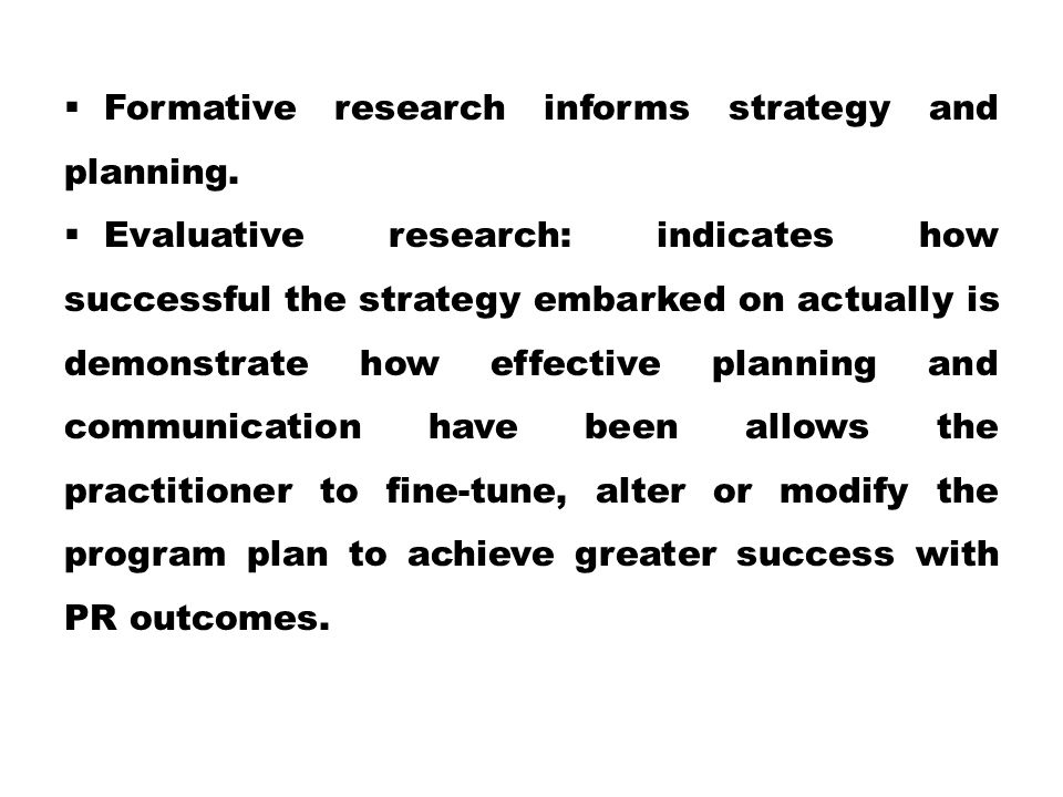 Formative research informs strategy and planning.