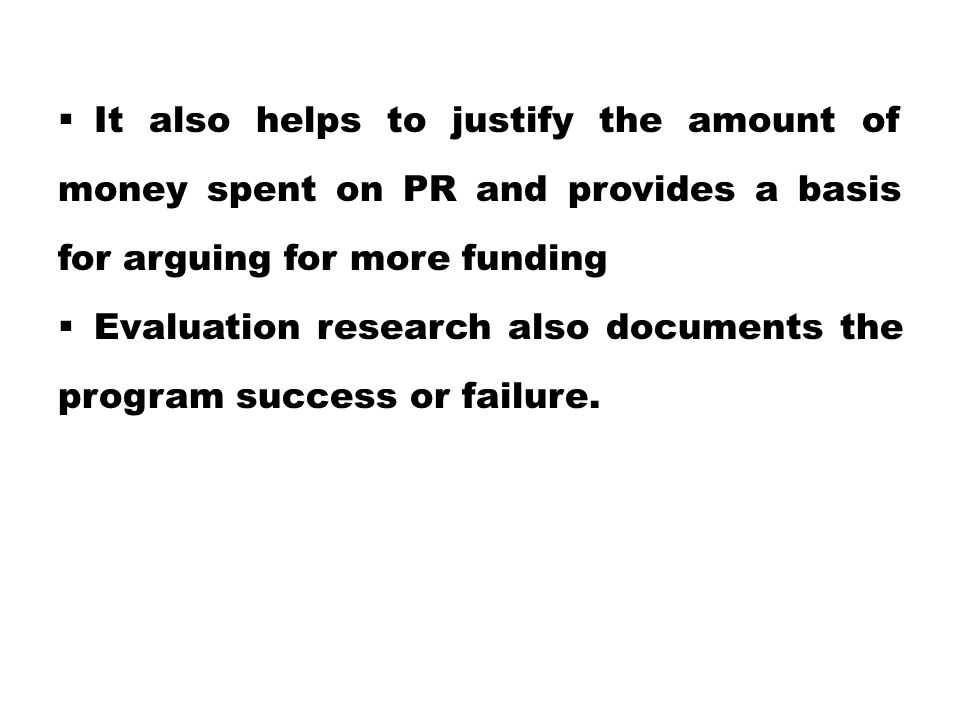 It also helps to justify the amount of money spent on PR and provides a basis for arguing for more funding
