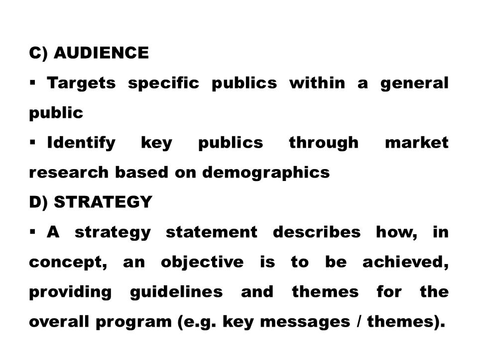 c) Audience Targets specific publics within a general public. Identify key publics through market research based on demographics.