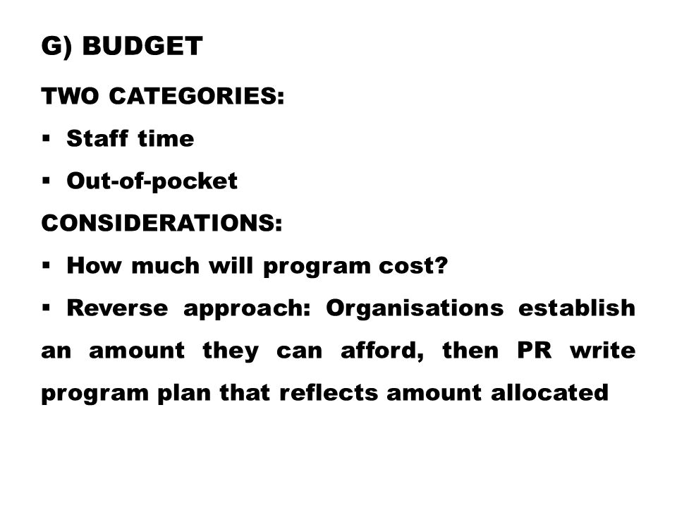 g) Budget Two categories: Staff time Out-of-pocket Considerations: