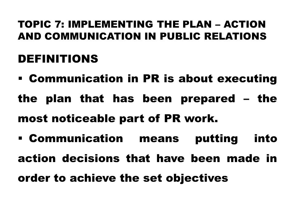 TOPIC 7: Implementing the Plan – Action and Communication in Public Relations
