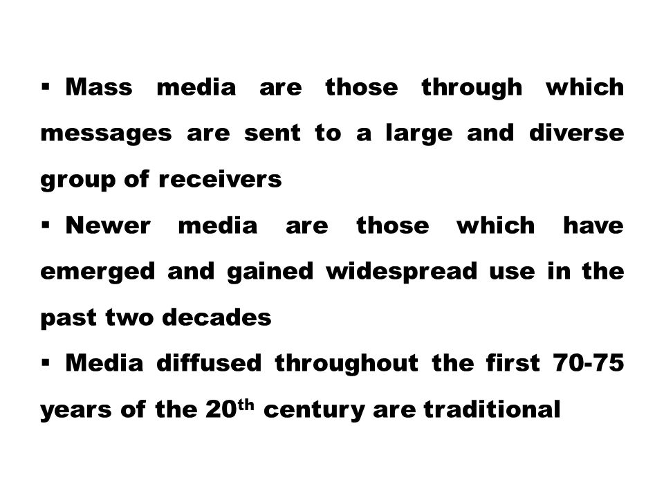 Mass media are those through which messages are sent to a large and diverse group of receivers