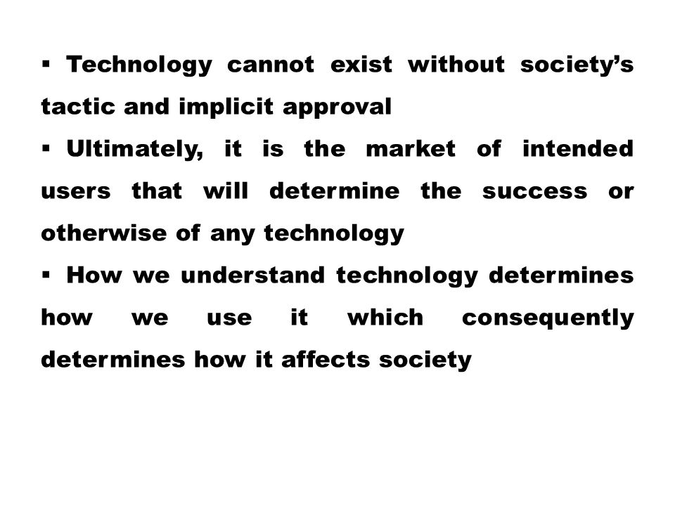 Technology cannot exist without society's tactic and implicit approval