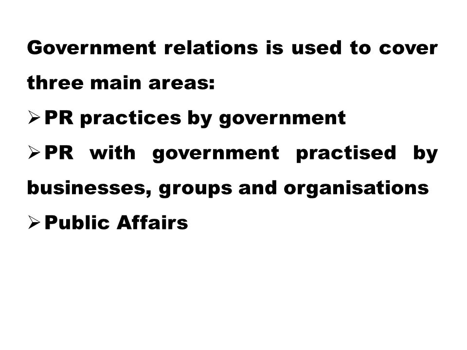 Government relations is used to cover three main areas: