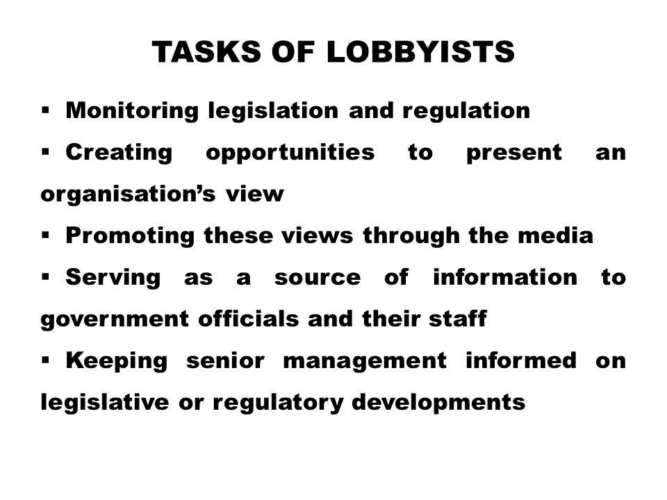 Tasks of Lobbyists Monitoring legislation and regulation