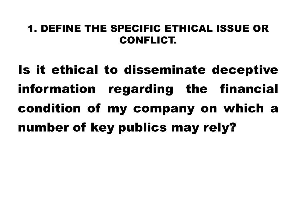 1. Define the specific ethical issue or conflict.
